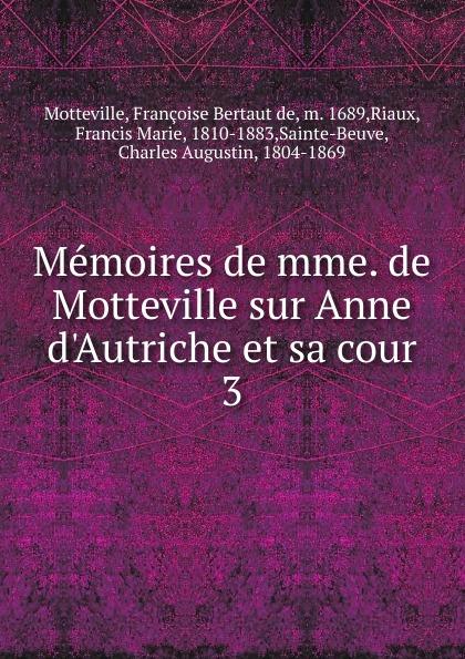 Françoise Bertaut de Motteville Memoires de mme. de Motteville sur Anne d.Autriche et sa cour françoise de motteville anne d autriche et la fronde d apres les memoires de madame de motteville
