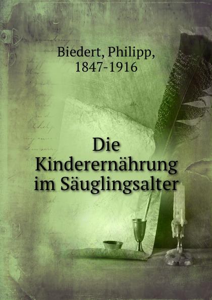 Philipp Biedert Die Kinderernahrung im Sauglingsalter