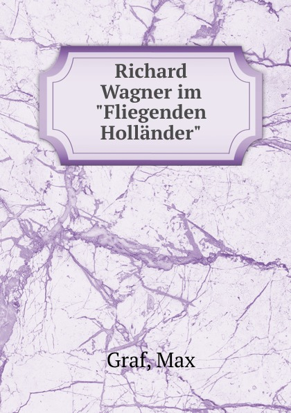 Max Graf Richard Wagner im Fliegenden Hollander wagner der fliegende hollander