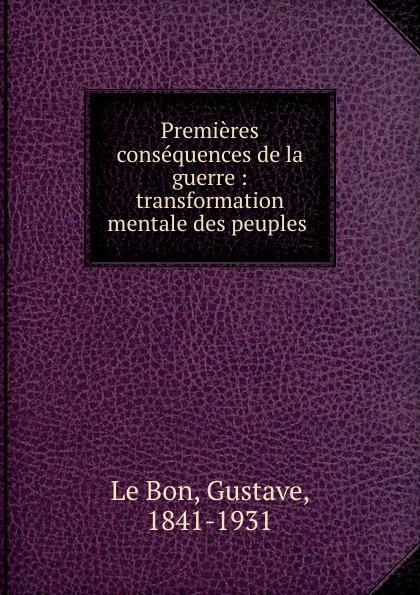 Gustave le Bon Premieres consequences de la guerre gustave le bon la vie