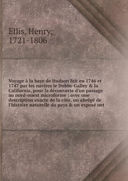 Henry Ellis Voyage a la baye de Hudson fait en 1746 et 1747 par les navires le Dobbs-Galley . la California, pour la decouverte d.un passage au nord-ouest microforme alexandre taché vingt annees de missions dans le nord ouest de l amerique classic reprint
