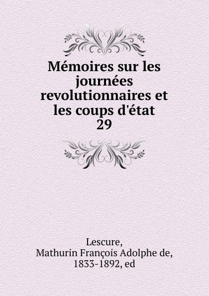 Mathurin François Adolphe de Lescure Memoires sur les journees revolutionnaires et les coups d.etat mathurin françois adolphe de lescure les femmes philosophes classic reprint