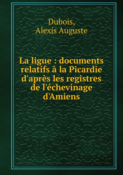Alexis Auguste Dubois La ligue john ruskin la bible d amiens