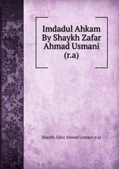 Shaykh Zafar Ahmad Usmani Imdadul Ahkam By Shaykh Zafar Ahmad Usmani (r.a) shaykh imam abi bakr ahmad al bayhaqi dalail un nubuwwah volume 3