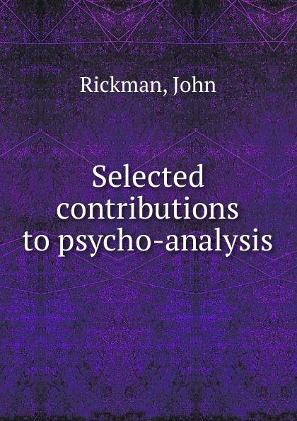 John Rickman Selected contributions to psycho-analysis ferenczi sándor contributions to psycho analysis