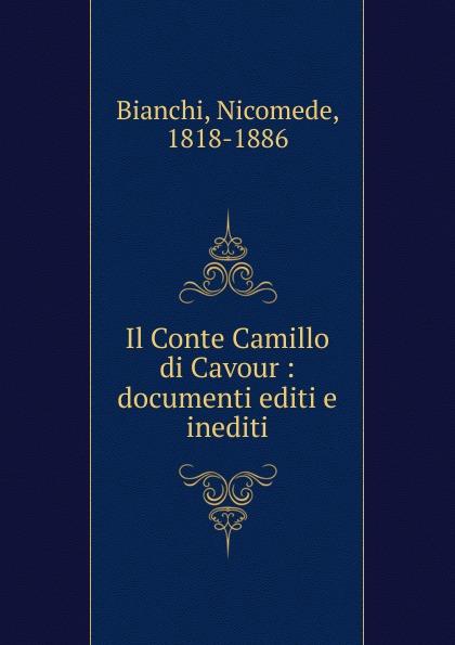 Nicomede Bianchi Il Conte Camillo di Cavour недорго, оригинальная цена