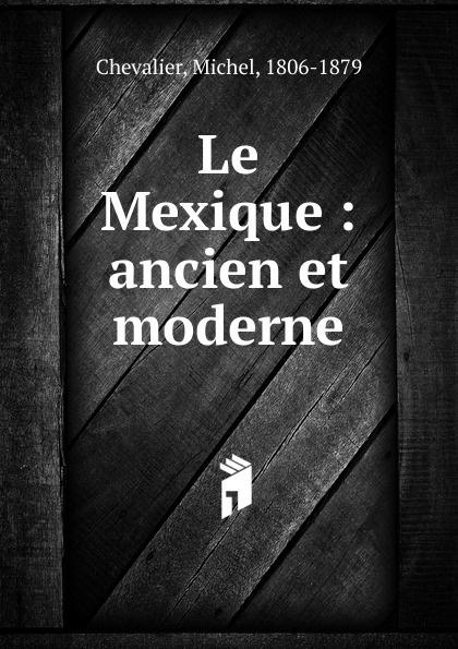 Michel Chevalier Le Mexique eugène lefêvre le mexique et l intervention europeenne