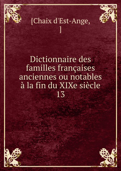 Chaix d'Est-Ange Dictionnaire des familles francaises anciennes ou notables a la fin du XIXe siecle françois daniel histoire des grandes familles francaises du canada ou apercu sur le