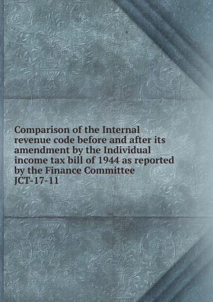 Фото - Comparison of the Internal revenue code before and after its amendment by the Individual income tax bill of 1944 as reported by the Finance Committee рюкзак code code co073bwbyzk6