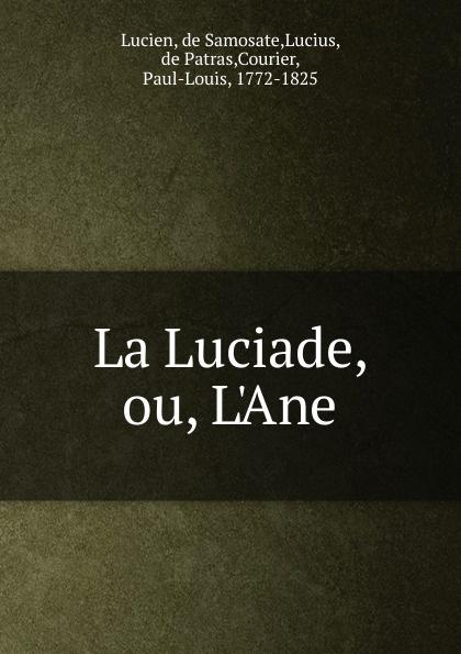 de Samosate Lucien La Luciade, ou, L.Ane samosatensis lucianus la luciade ou l ane