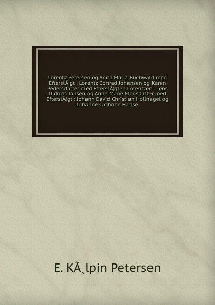 E.K. Petersen Lorentz Petersen og Anna Maria Buchwald med EfterslA.gt c p n petersen denmark love og andre offentlige kundgj relser kongelige rescripter og resolutioer