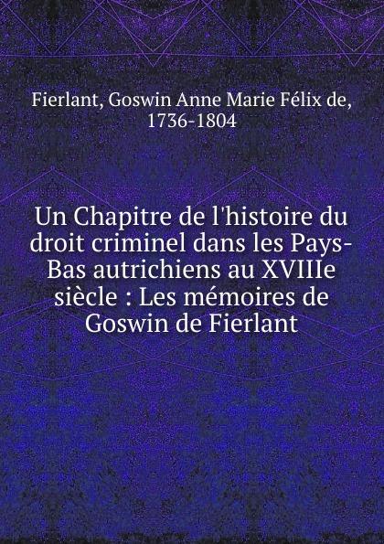 Goswin Anne Marie Félix de Fierlant Un Chapitre de l.histoire du droit criminel dans les Pays-Bas autrichiens au XVIIIe siecle les arts decoratifs russes xviiie debut du xxxe siecle