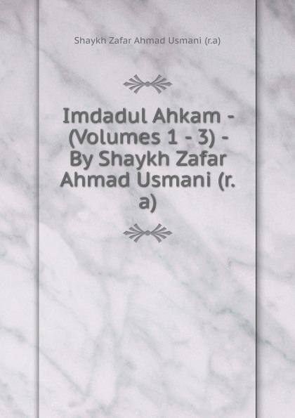 Shaykh Zafar Ahmad Usmani Imdadul Ahkam - (Volumes 1 - 3) - By Shaykh Zafar Ahmad Usmani (r.a) shaykh imam abi bakr ahmad al bayhaqi dalail un nubuwwah volume 3