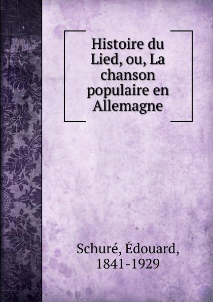 Édouard Schuré Histoire du Lied, ou, La chanson populaire en Allemagne