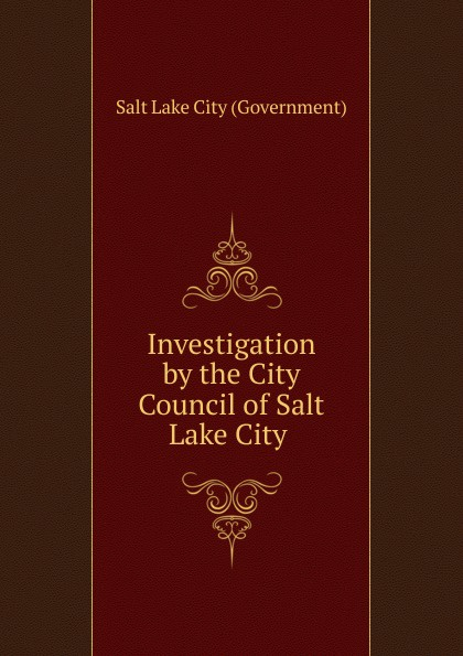 Salt Lake City Government Investigation by the City Council of Salt Lake City city of gold