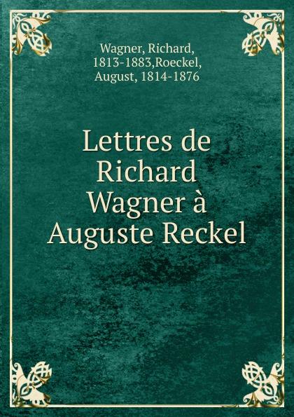 Richard Wagner Lettres de Richard Wagner a Auguste Reckel richard wagner siegfried idyll
