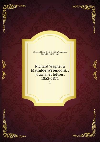 Richard Wagner Richard Wagner a Mathilde Wesendonk richard wagner