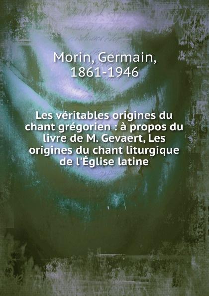 лучшая цена G. Morin Les veritables origines du chant gregorien