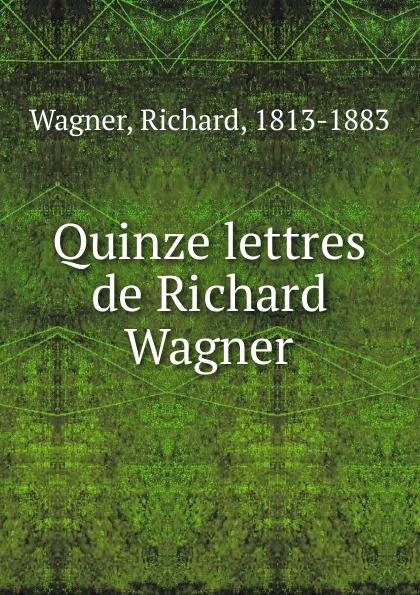 Richard Wagner Quinze lettres de Richard Wagner richard wagner siegfried idyll
