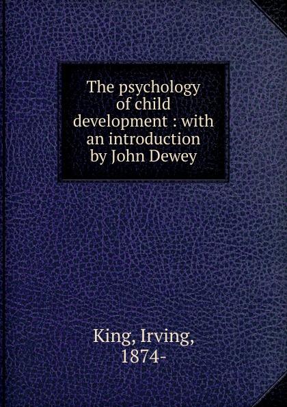 Irving King The psychology of child development conradi edward psychology and pathology of speech development of the child
