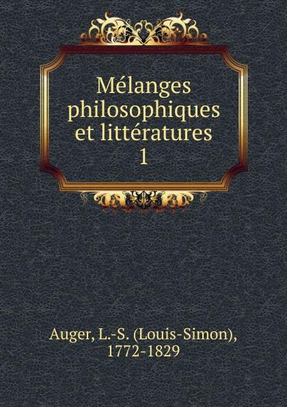 Louis-Simon Auger Melanges philosophiques et litteratures james mackintosh melanges philosophiques