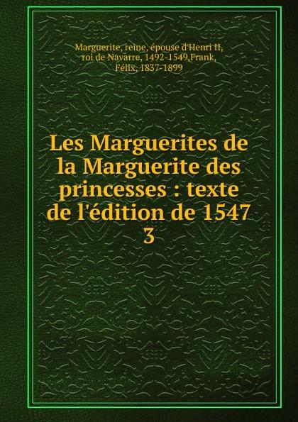 reine Marguerite Les Marguerites de la Marguerite des princesses félix frank les marguerites de la marguerite des princesses texte de l edition de 1547 classic reprint