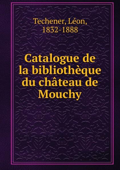 Léon Techener Catalogue de la bibliotheque du chateau de Mouchy léon techener catalogue de livres precieux partie 2