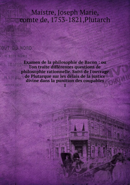 Joseph Marie Maistre Examen de la philosophie de Bacon charles de bonstetten voyage sur la scene des six derniers livres de l eneide