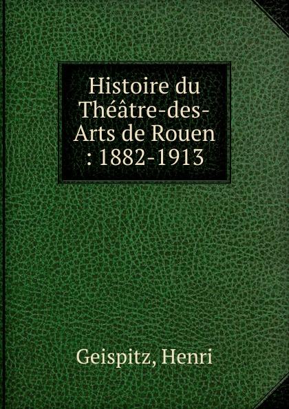Henri Geispitz Histoire du Theatre-des-Arts de Rouen