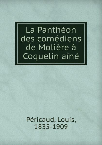 Louis Péricaud La Pantheon des comediens de Moliere a Coquelin aine