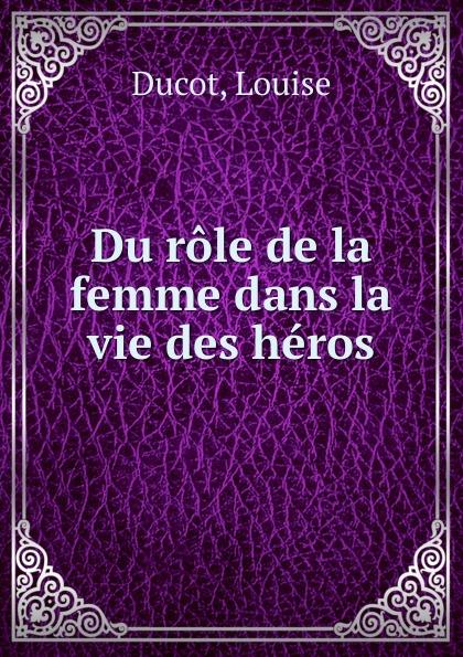 Louise Ducot Du role de la femme dans la vie des heros lara fabian ma vie dans la tienne cd
