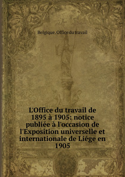 Belgique. Office du travail L.Office du travail de 1895 a 1905 charles fortier departement de l eure a l exposition universelle de 1878