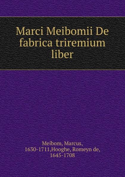Marcus Meibom Marci Meibomii De fabrica triremium liber цена