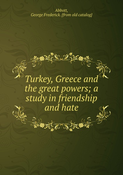 George Frederick Abbott Turkey, Greece and the great powers norms without the great powers