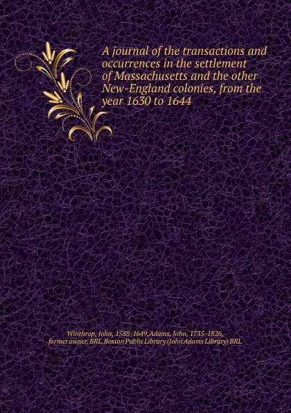 John Winthrop A journal of the transactions and occurrences in the settlement of Massachusetts and the other New-England colonies, from the year 1630 to 1644 darrel philip kaiser emigration to and from the german russian volga colonies