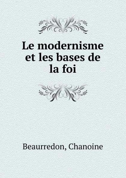 Chanoine Beaurredon Le modernisme et les bases de la foi laure conan la vaine foi