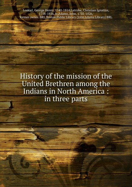 George Henry Loskiel History of the mission of the United Brethren among the Indians in North America george catlin life among the indians