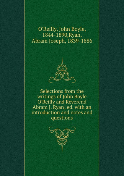 John Boyle O'Reilly Selections from the writings of John Boyle O.Reilly and Reverend Abram J. Ryan ryan j nerve page 8