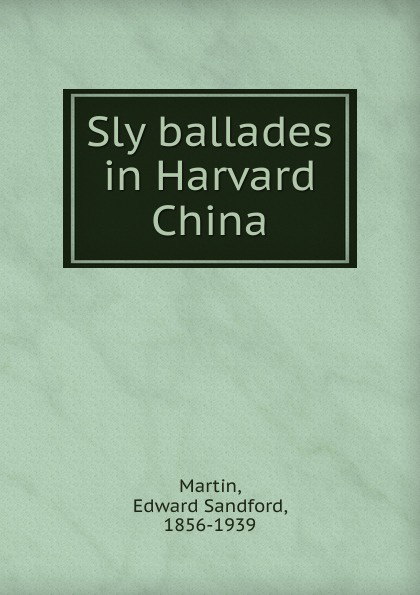 цена Edward Sandford Martin Sly ballades in Harvard China онлайн в 2017 году