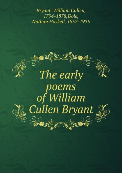 Bryant William Cullen The early poems of William Cullen Bryant william cullen bryant poetical works of william cullen bryant