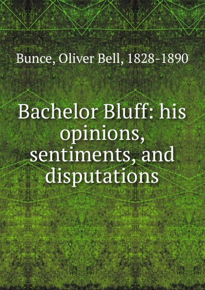Oliver Bell Bunce Bachelor Bluff dialectical disputations volume 2