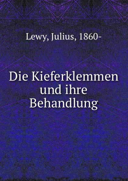Julius Lewy Die Kieferklemmen und ihre Behandlung