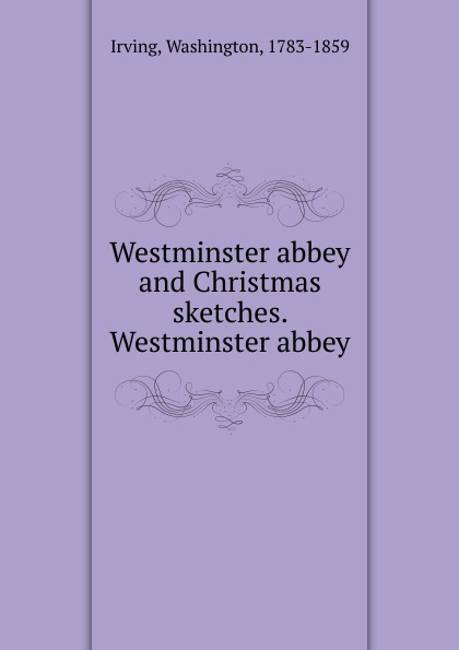 Irving Washington Westminster abbey and Christmas sketches. Westminster abbey choir of westminster abbey мартин нери эндрю люмсден westminster abbey choir psalms 2 cd
