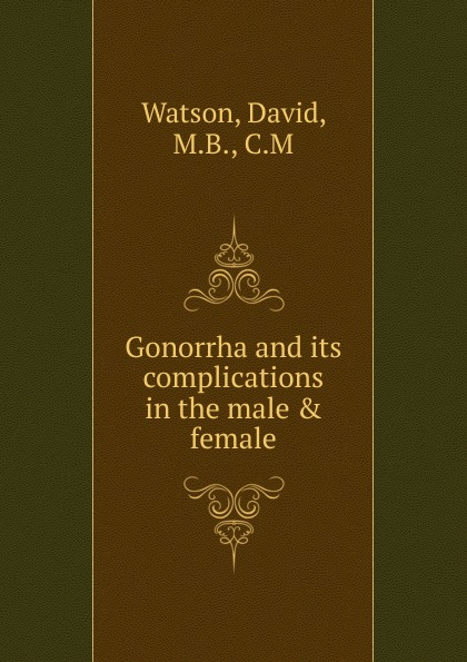 David Watson Gonorrha and its complications in the male . female david leddick the male nude