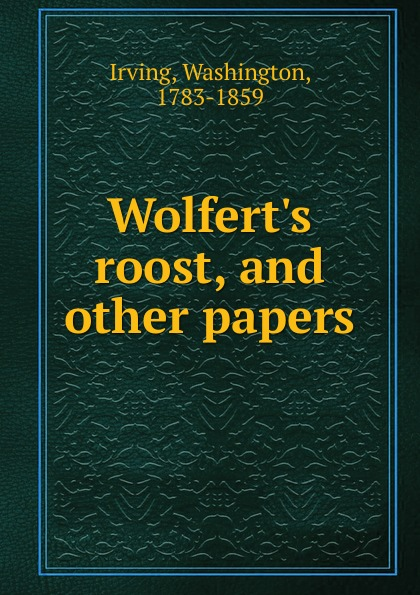 Irving Washington Wolfert.s roost, and other papers washington irving wolfert s roost and miscellanies