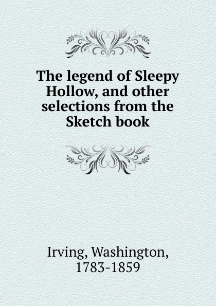 Irving Washington The legend of Sleepy Hollow, and other selections from the Sketch book все цены