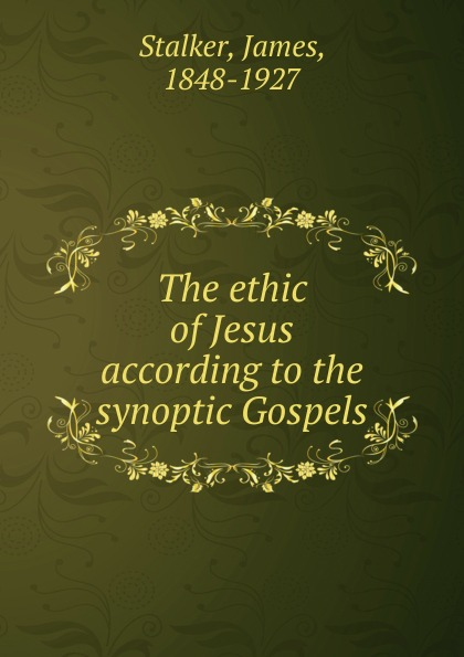 Фото - James Stalker The ethic of Jesus according to the synoptic Gospels chris jennings life at 65 the world according to scrape