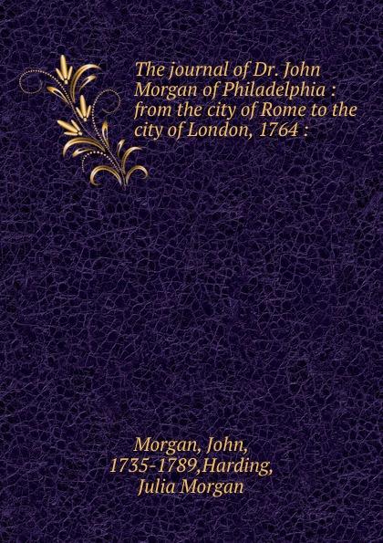 John Morgan The journal of Dr. John Morgan of Philadelphia paul celiere cashel hoey john lillie the startling exploits of dr j b quies