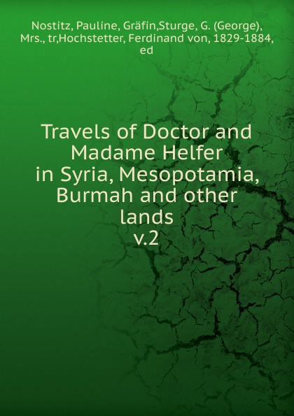 Pauline Nostitz Travels of Doctor and Madame Helfer in Syria, Mesopotamia, Burmah and other lands