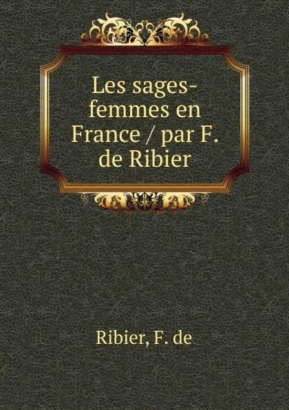 F. de Ribier Les sages-femmes en France / par F. de Ribier flat paul nos femmes de lettres